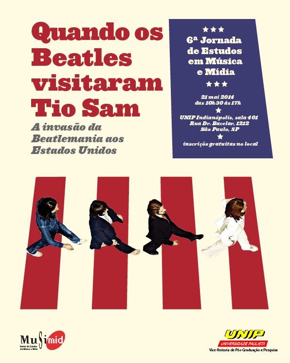 6ª JORNADA DE ESTUDOS EM MÚSICA E MÍDIA Quando os Beatles visitaram Tio Sam (A invasão da Beatlemania aos Estados Unidos)